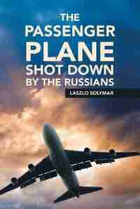 The Passenger Plane Shot down by the Russians by Laszlo Solymar