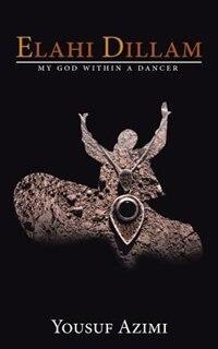 Elahi dillam: My God within a dancer by Yousuf Azimi