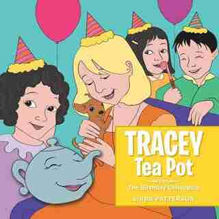 Tracey Tea Pot: The Birthday Chihuahua by Linda Patterson