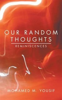Our Random Thoughts: Reminiscences by Mohamed M. Yousif