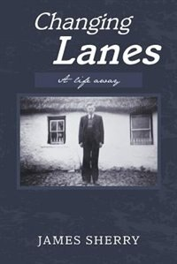 Changing Lanes: A life away by James Sherry