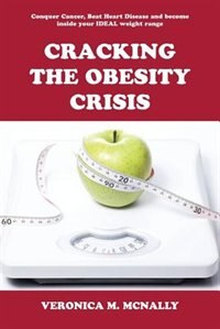 Cracking the Obesity Crisis by Veronica M. McNally