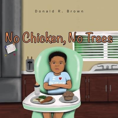 No Chicken, No Trees by Donald R. Brown