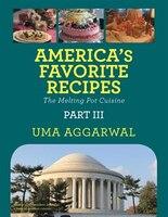 America's Favorite Recipes the Melting Pot Cuisine: Part III