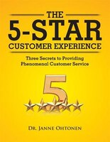 The 5-Star Customer Experience: Three Secrets to Providing Phenomenal Customer Service