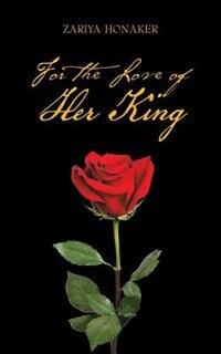 For the Love of Her King by Zariya Honaker