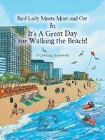 Bird Lady Meets Mort and Ort In It's a Great Day for Walking the Beach!: A Coloring Storybook