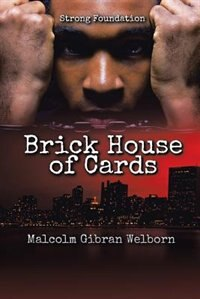 Brick House of Cards: Strong Foundation by Malcolm Gibran Welborn