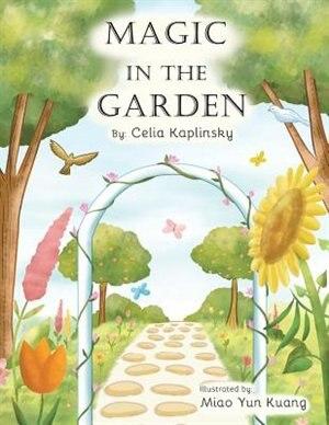 Magic in the Garden by Celia Kaplinsky
