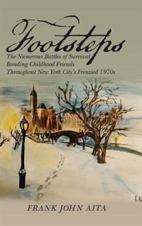 Footsteps: The Numerous Battles of Survival Bonding Childhood Friends Throughout New York City's…