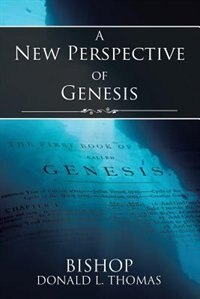 A New Perspective of Genesis by BISHOP DONALD L. THOMAS