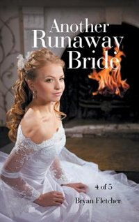 Another Runaway Bride: Part 4 of 5 by Bryan Fletcher
