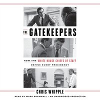 Book The Gatekeepers: How The White House Chiefs Of Staff Define Every Presidency by Chris Whipple