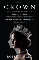 The Crown: The Official Companion, Volume 1: Elizabeth Ii, Winston Churchill, And The Making Of A…