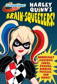 Harley Quinn's Brain-squeezers! (dc Super Hero Girls)