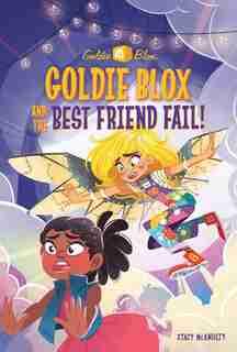 Goldie Blox And The Best Friend Fail! (goldieblox) de Stacy McAnulty
