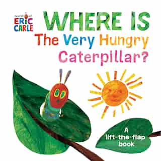 Where Is The Very Hungry Caterpillar?: A Lift-the-flap Book by Eric Carle