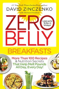 Zero Belly Breakfasts: More Than 100 Recipes & Nutrition Secrets That Help Melt Pounds All Day…
