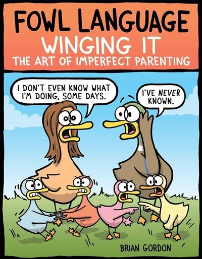 Fowl Language: Winging It: The Art of Imperfect Parenting by Brian Gordon