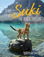 Travels Of Suki The Adventure Cat: Travels Of Suki The Adventure Cat