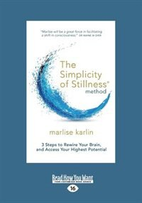 The Simplicity of Stillness Method: 3 Steps to Rewire Your Brain, and Access Your Highest Potential…