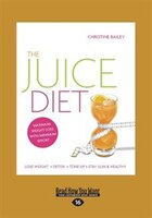 The Juice Diet: Lose Weight . Detox . Tone Up . Stay Slim & Healthy (Large Print 16pt)