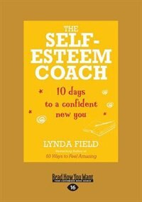 The Self-Esteem Coach: 10 Days to a Confident New You (Large Print 16pt) by Lynda Field