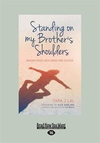 Standing on my Brother's Shoulders: Making Peace with Grief and Suicide (Large Print 16pt)