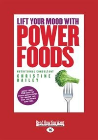 Lift Your Mood With Power Foods: More than 150 healthy foods and recipes to change the way you…
