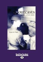Outcasts: A Love Story (Large Print 16pt)