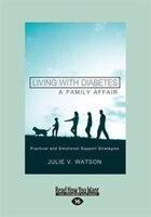 Living with Diabetes, A Family Affair: Practical and Emotional Support Strategies (Large Print 16pt)
