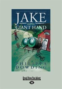 Jake and the Giant Hand (Large Print 16pt) by Philippa Dowding
