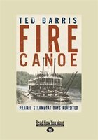 Fire Canoe: Prairie Steamboat Days Revisited (Large Print 16pt)