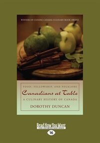 Canadians at Table: Food, Fellowship, and Folklore: A Culinary History of Canada (Large Print 16pt)