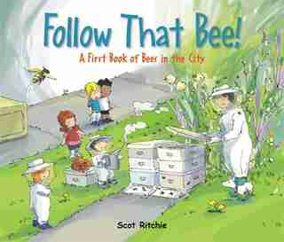 Follow That Bee!: A First Book Of Bees In The City by Scot Ritchie
