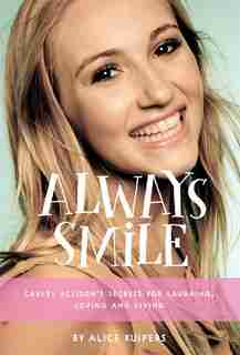 Always Smile: Carley Allison's Secrets For Laughing, Loving And Living by Alice Kuipers
