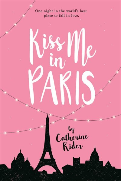 Kiss Me In Paris by Catherine Rider