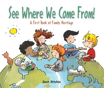 See Where We Come From!: A First Book Of Family Heritage by Scot Ritchie