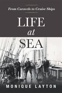 Life at Sea: From Caravels to Cruise Ships by Monique Layton