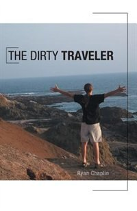 The Dirty Traveler by Ryan Chaplin