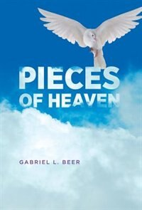 Pieces of Heaven by Gabriel L. Beer