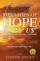 "Messages of HOPE from ""US"" (United Souls of Heaven and Earth): Decade of Light - Volume 1"
