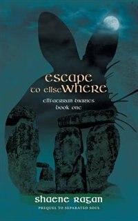 Escape To Ellse Where: Ellfaerran Diaries Book One by Shaene Ragan