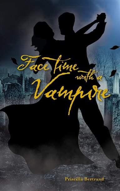Face Time with a Vampire by Priscilla Bertrand
