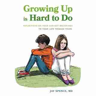 Growing Up Is Hard To Do: Reflections on your earliest beginnings to your late teenage years by Jay Spence