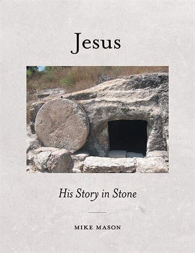 Jesus: His Story in Stone by Mike Mason