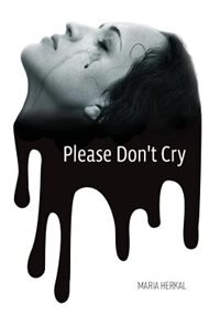 Please Don't Cry by Maria Herkal