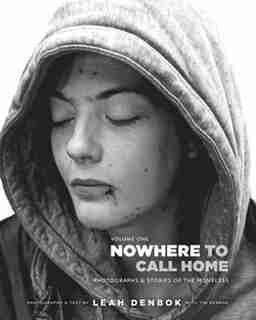 Nowhere To Call Home: Volume I: Photographs And Stories Of The Homeless by Leah Denbok