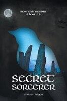 Secret Sorcerer: Moon Child Memoirs Book 2