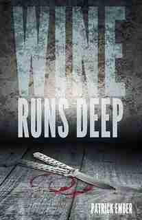 Wine Runs Deep: A wine country crime caper by Patrick Ember
